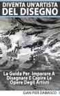 Diventa Un'Artista Del Disegno - La Guida Per Scoprire Il Disegno E Capire Le Opere Degli Artisti Cover Image