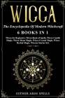 Wicca: The Encyclopedia Of Modern Witchcraft. 6 books in1: Wicca for Beginners, Book of Spells, Candle Magic, Moon Magic, Cry Cover Image