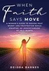 When Faith Says Move: A Woman's Guide to Moving Past Worry and Frustration While Grasping an Understanding of Self-Worth Cover Image