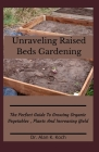 Unraveling Raised Beds Gardening: The Perfect Guide To Growing Organic Vegetables, Plants And Increasing Yield Cover Image