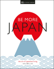 Be More Japan: The Art of Japanese Living Cover Image