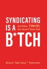 Syndicating Is a B*tch: And Other Truths You Haven't Been Told Cover Image