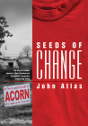 Seeds of Change: The Story of ACORN, America's Most Controversial Antipoverty Community Organizing Group Cover Image