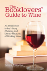 The Booklovers' Guide to Wine: A Celebration of the History, the Mysteries and the Literary Pleasures of Drinking Wine (Wine Book, Wine Guide, and fo Cover Image