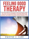 Feeling Good Therapy: The 7 Most Effective Strategies to Manage Anxiety, Fight Pessimism, Increase Self-Esteem, Overcome Other Mood Disorder (Hardcover) Cover Image