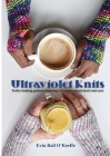 Ultraviolet Knits: Twelve knitting patterns featuring UV-reactive hand-dyed wool yarn Cover Image