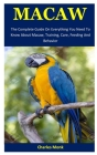Macaw: The Complete Guide On Everything You Need To Know About Macaw, Training, Care, Feeding And Behavior Cover Image
