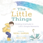 The Little Things: Finding Gratitude in Life's Simple Moments Cover Image