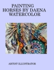 Painting horses by Daena watercolor Cover Image