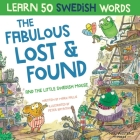The Fabulous Lost & Found and the little Swedish mouse: Laugh as you learn 50 Swedish words with this fun, heartwarming bilingual English Swedish book Cover Image