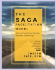 The SAGA Facilitation Model: Skills and Tools for Your Meetings, Workshop, and Trainings Cover Image