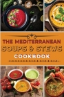 The Mediterranean Soups and Stews Cookbook: An Irresistible Collection of Easy Mediterranean Soups and Stew to Boost Your Immunity and Restore Health. Cover Image