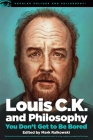 Louis C.K. and Philosophy: You Don't Get to Be Bored (Popular Culture and Philosophy #99) Cover Image
