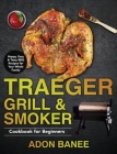 Traeger Grill & Smoker Cookbook for Beginners: Happy, Easy & Tasty BBQ Recipes for Your Whole Family Cover Image