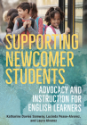 Supporting Newcomer Students: Advocacy and Instruction for English Learners Cover Image