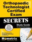 Orthopaedic Technologist Certified Exam Secrets Study Guide: OT Test Review for the Orthopaedic Technologist Certified Exam Cover Image