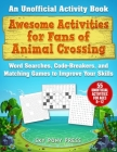 Awesome Activities for Fans of Animal Crossing: An Unofficial Activity Book—Word Searches, Code-Breakers, and Matching Games to Improve Your Skills Cover Image