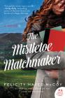 The Mistletoe Matchmaker: A Novel (Finfarran Peninsula #3) Cover Image