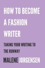 How to Become a Fashion Writer: Taking Your Writing to the Runway Cover Image