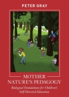 Mother Nature's Pedagogy: Biological Foundations for Children's Self-Directed Education Cover Image