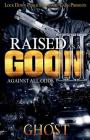 Raised as a Goon 3: Against All Odds Cover Image