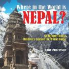 Where in the World is Nepal? Geography Books - Children's Explore the World Books Cover Image