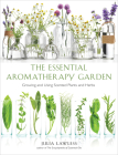 Essential Aromatherapy Garden: Growing and Using Scented Plants and Herbs Cover Image