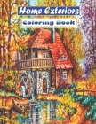 Home Exteriors Coloring Book: Adults Coloring Book with Beautiful Pages of Exterior Design Houses and Buildings Architecture Detailed and Relaxing. Cover Image