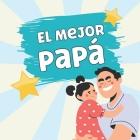 El Mejor Papá: Mensajes de Amor para Papá. Regalo de Hija a Papá Cover Image