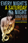 Every Night's a Saturday Night: The Rock 'n' Roll Life of Legendary Sax Man Bobby Keys Cover Image