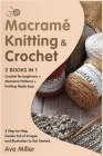 Macrame, Knitting & Crochet [3 Books in 1]: Crochet for beginners + Macrame Patterns + Knitting Made Easy. 3 Step-by-Step Guides Full of Images and Il Cover Image
