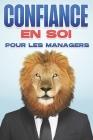 Confiance en soi pour les managers: Compétences de gestion pour les gestionnaires #4 Cover Image