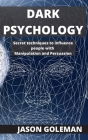 Dark Psychology: Secret techniques to influence people with Manipulation and Persuasion Cover Image