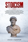 Stoicism: A Definitive Beginners Guide to Apply Stoicism Philosophy in Everyday Life. Gain Wisdom and Improve your Confidence, R Cover Image
