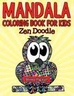 Mandala Coloring Book For Kids: Zen Doodle Cover Image
