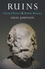 Ruins: Classical Theater and Broken Memory (Theater: Theory/Text/Performance) Cover Image