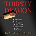 Thirsty Dragon Lib/E: China's Lust for Bordeaux and the Threat to the World's Best Wines Cover Image