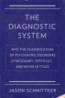 The Diagnostic System: Why the Classification of Psychiatric Disorders Is Necessary, Difficult, and Never Settled Cover Image