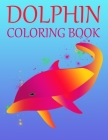 Dolphin Coloring Book: Adult Coloring Book for Dolphin Lovers for Boys & Girls Stress Relieving Designs for Adults Relaxation Cover Image
