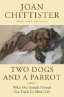 Two Dogs and a Parrot: What Our Animal Friends Can Teach Us about Life Cover Image