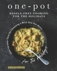 One-Pot Hassle-Free Cooking for the Holidays: Save up your Time by Choosing a Wise One-Pot Menu for the Holidays Cover Image