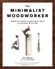 The Minimalist Woodworker: Essential Tools and Smart Shop Ideas for Building with Less Cover Image