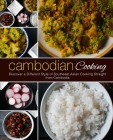Cambodian Cooking: Discover a Different Style of Southeast Asian Cooking Straight from Cambodia (2nd Edition) Cover Image