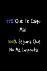 99% Que te caigo mal 100% Segura que no me importa: Funny Spanish Quotes Notebook. Sarcastic Humor Gag Gift. Libretas de Apuntes Para Mujeres Cover Image