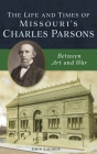 Life and Times of Missouri's Charles Parsons: Between Art and War Cover Image