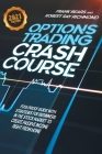 Options Trading Crash Course: Fool-Proof Guide with Strategies for Beginners in the Stock Market to Create Passive Income Right From Home - 2021 Edi Cover Image