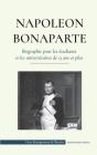 Napoléon Bonaparte - Biographie pour les étudiants et les universitaires de 13 ans et plus: (Un chef qui a changé l'histoire de l'Europe et du monde) Cover Image