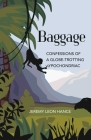 Baggage: Confessions of a Globe-Trotting Hypochondriac Cover Image
