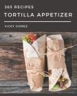 365 Tortilla Appetizer Recipes: A Tortilla Appetizer Cookbook for All Generation Cover Image