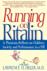 Running on Ritalin: A Physician Reflects on Children, Society, and Performance in a Pill Cover Image